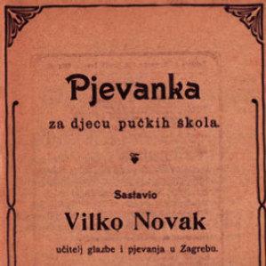 Pjevanka : za djecu pučkih škola / sastavio Vilko Novak ... [et al.]