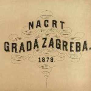 Nacrt grada Zagreba : 1878. / sastavio gradski gradjevni ured