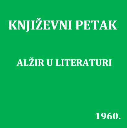 Alžir u literaturi : Književni petak, 4. 11. 1960. / govori Kateb Yacine ; prevoditelj Ivan Kušan