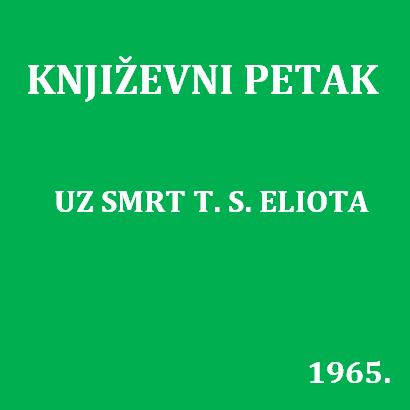 Uz smrt T. S. Eliota : Književni petak, 22. 1. 1965., Radnički dom / govori Antun Šoljan ; urednik Stanislav Škunca