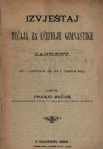 Izvještaj tečaja za učitelje gimnastike u Zagrebu : (od 1. listopada 1894. do 1. travnja 1896.) / sastavio Franjo Bučar
