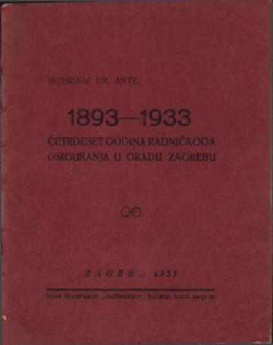Četrdeset godina radničkoga osiguranja u gradu Zagrebu : 1893-1933 / Ante Mudrinić