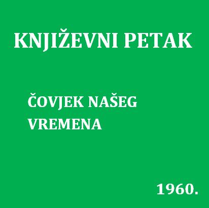Čovjek našeg vremena : Književni petak, 29. 1. 1960. / govori Ivan Raos ; urednica Vera Mudri-Škunca