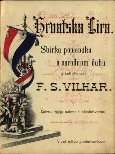 Hrvatska lira : sbirka popievaka u narodnom duhu : četvrta knjiga sabranih glasbotvorina / glasbotvorio F.S.Vilhar