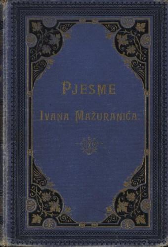 Pjesme Ivana Mažuranića : sa slikom i autografom pjesnika ter sa fototipijom pjesnika na odru / izdao Vladimir Mažuranić.
