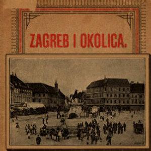 Zagreb i okolica : kažiput za urodjenike i strance : sa 43 slike i 2 nacrta / složio A. Hudovski