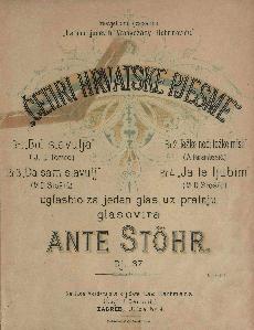 Četiri hrvatske pjesme : dj. 37 / uglasbio za jedan glas, uz pratnju glasovira Ante Stöhr