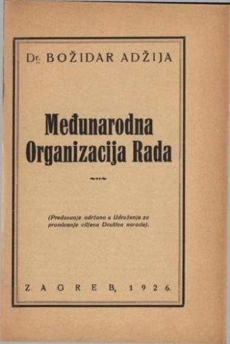 Međunarodna organizacija rada : (predavanje održano u Udruženju za promicanje ciljeva Društva naroda) / Božidar Adžija