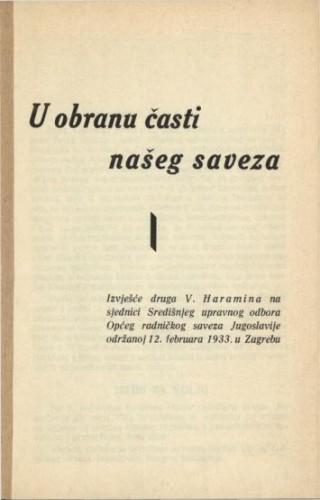 U obranu časti našeg saveza / izvješće V. Haramina na sjednici Središnjeg upravnog odbora Općeg radničkog saveza Jugoslavije održanog 12. februara 1933. u Zagrebu