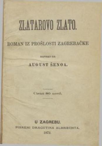 Zlatarovo zlato : roman iz prošlosti zagrebačke / napisao ga August Šenoa