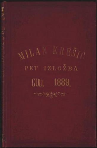 Izvješće o posjetu pet izložba obdržavanih u god. 1889. / po Milan Krešić