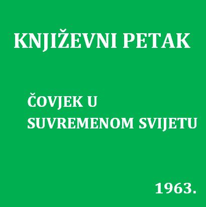 Čovjek u suvremenom svijetu : Književni petak, 15. 2. 1963. / govori Vanja Sutlić ; urednica Vera Mudri-Škunca