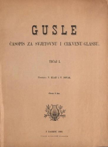 Gusle : časopis za svjetovnu i crkvenu glazbu / urednici V.[Vjekoslav] Klaić i V.[Vjenceslav] Novak