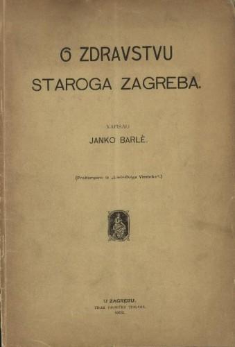 O zdravstvu staroga Zagreba / napisao Janko Barle