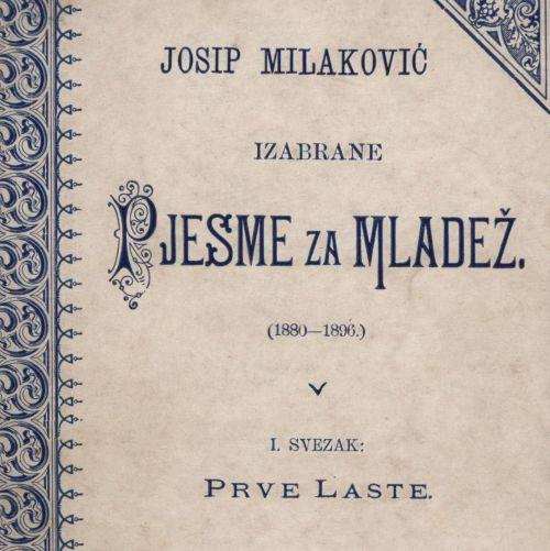 Izabrane pjesme za mladež : (1880-1896) / Josip Milaković