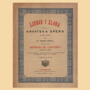 Ljubav i zloba : prva hrvatska opera : u dva čina / u muziku stavio Vatroslav Lisinski ; rieči dra. Dimitrije Demetra