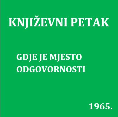 Gdje je mjesto odgovornosti : Književni petak, 16. 4. 1965. / govori Vlado Gotovac ; urednik Stanislav Škunca