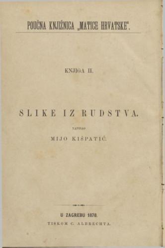 Slike iz rudstva : kulturno-prirodopisne crtice : sa 41 slikom i jednom geografijskom kartom / napisao Mijo Kišpatić
