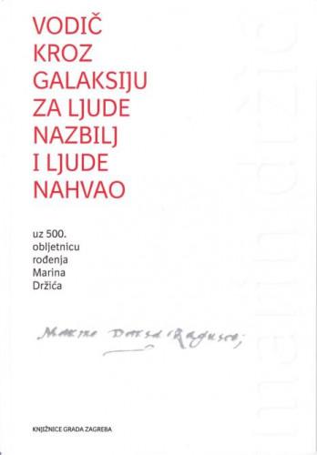 Vodič kroz galaksiju za ljude nazbilj i ljude nahvao : uz 500. obljetnicu rođnja Marina Držića / priredile Arijana Herceg Mićanović, Željka Mišcin
