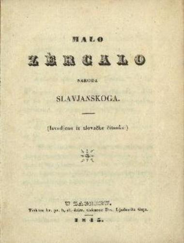 Malo zercalo naroda slavjanskoga : (izvadjeno iz slovačke čitanke) / [JKS].