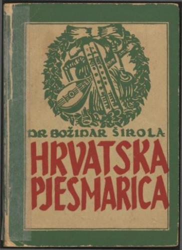 Hrvatska pjesmarica : rodoljubne, narodne, umjetničke i društvene popijevke s notama za jedan glas / [priredio] Božidar Širola