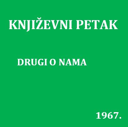Drugi o nama : Književni petak, 13. 10. 1967. / govore Branislav Choma ... [et al.] ; urednik Stanislav Škunca