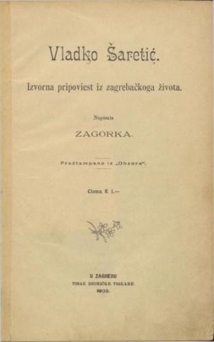 Vladko Šaretić : izvorna pripoviest iz zagrebačkoga života / napisala Zagorka