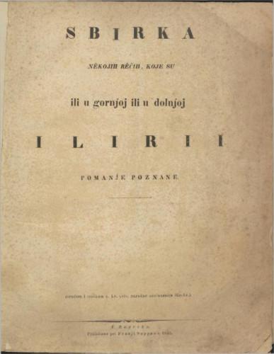 Sbirka nekojih rěčih, koje su ili u gornjoj ili u dolnjoj Ilirii pomanje poznane / Redaktor, i V.: Dr. Ljudevit Gay