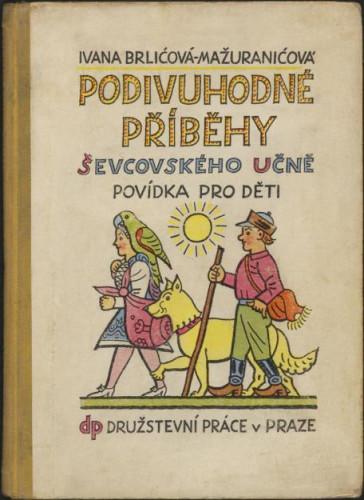 Podivuhodne pribehy ševcovskeho učne : povidka pro deti / Ivana Brlićova-Mažuranićova