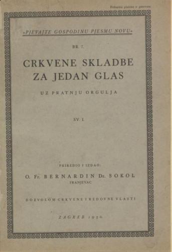 Crkvene skladbe za jedan glas : uz pratnju orgulja : sv. I / priredio i izdao Bernandin Sokol