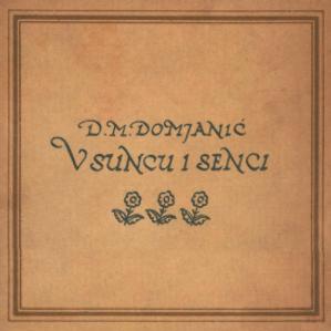 V suncu i senci / Dragutin M. Domjanić ; [zredila, nakinčila i z rukom na kamen napisala Olga Höcker]