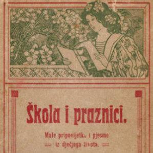 Škola i praznici : male pripovijetke i pjesme iz dječjeg života : (sa 7 slika) / napisala Ivana Brlić-Mažuranić