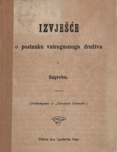 Izvješće o postanku vatrogasnoga družtva u Zagrebu / [Gj. Deželić]
