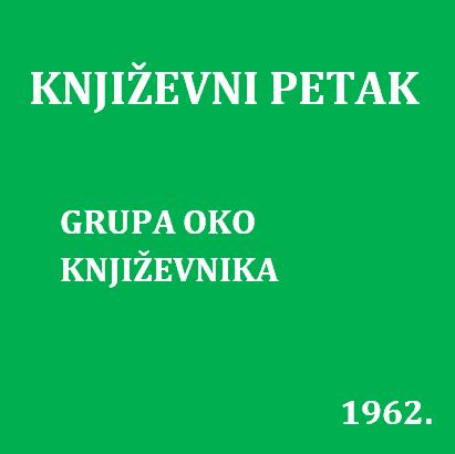 Grupa oko Književnika : Književni petak, 12. 1. 1962. / govore Duško Car ... [et al.] ; urednica Vera Mudri-Škunca