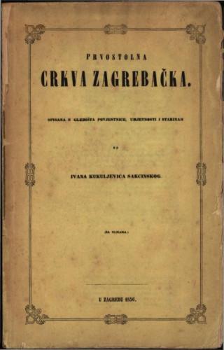 Prvostolna crkva zagrebačka / od Ivana Kukuljevića Sakcinskog
