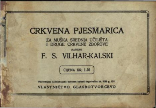 Crkvena pjesmarica za muška srednja učilišta i druge crkvene zborove / napisao F. S. Vilhar-Kalski