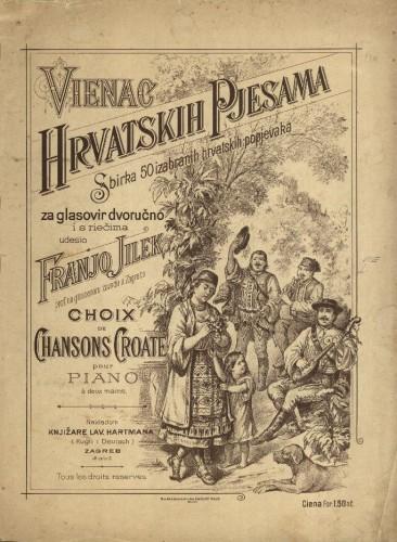 Vienac hrvatskih pjesama : sbirka 50 izabranih hrvatskih popjevaka : za glasovir dvoručno i s riečima / udesio Franjo Jilek. Zagreb, [1894].