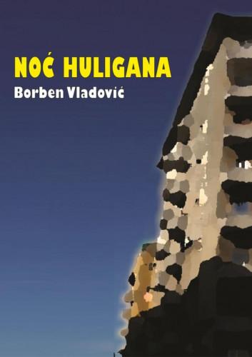 Noć huligana : (Boja željeznog oksida) : kratki roman / Borben Vladović