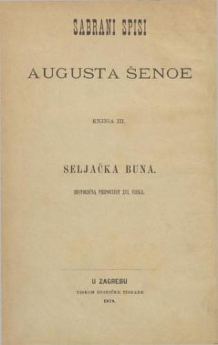 Seljačka buna : historična pripoviest XVI. vieka / napisao August Šenoa