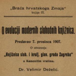 O evoluciji modernih slobodnih knjižnica predavao 7. prosinca 1907. o otvorenju Knjižnice slob. i kralj. glav. grada Zagreba u Kamenitim vratima / Velimir Deželić