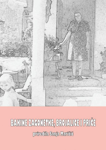 Bakine zagonetke, brojalice i priče / priredila Sanja Maričić