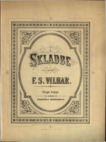 Skladbe : druga knjiga / složio F. S. Vilhar