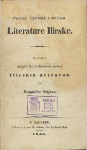 Početak, naprědak i vrědnost literature ilirske : s kratkim geografičko-statističkim opisom ilirskih deržavah / od Dragutina Seljan