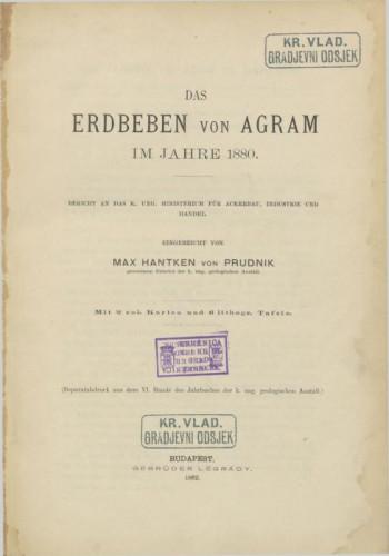 Das Erdbeben von Agram im Jahre 1880. / eingereicht von Max Hantken von Prudnik