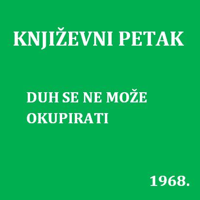 Duh se ne može okupirati : Književni petak, 4. 10. 1968. / govore Dubravko Horvatić i Slavko Mihalić ; urednik Bruno Popović