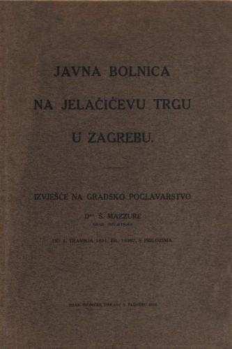 Javna bolnica na Jelačićevu trgu u Zagrebu / izvješće na Gradsko poglavarstvo Šime Mazzure od 5. travnja 1891. br. 10367, s prilozima
