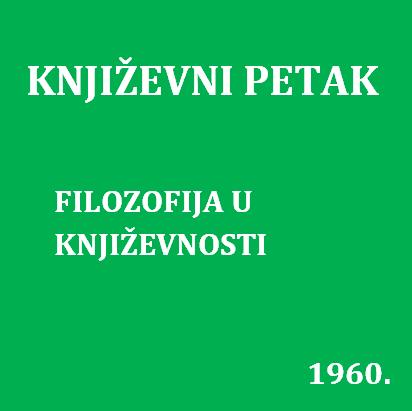 Filozofija u književnosti : Književni petak, 11. 11. 1960. / govori Ivan Supek ; urednica Vera Mudri-Škunca