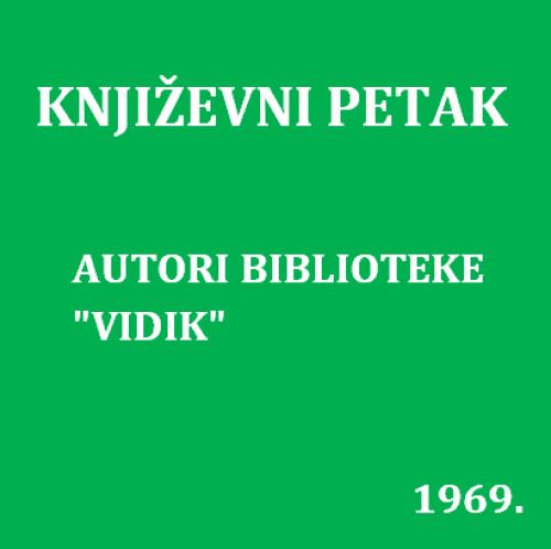 "Autori biblioteke ""Vidik"" : Književni petak, 21. 3. 1969. / govori Tomislav Slavica ; urednik Stanislav Škunca"