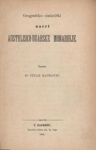 Geografsko-statistički nacrt Austrijsko-ugarske monarhije / napisao Petar Matković