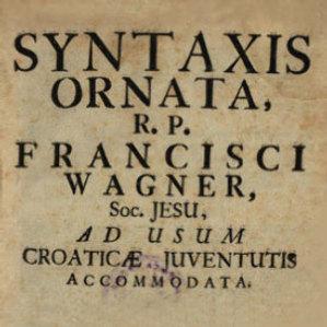 Syntaxis ornata : ad usum Croaticae juventutis accommodata / r.p. Francisci Wagner, Soc. Jesu